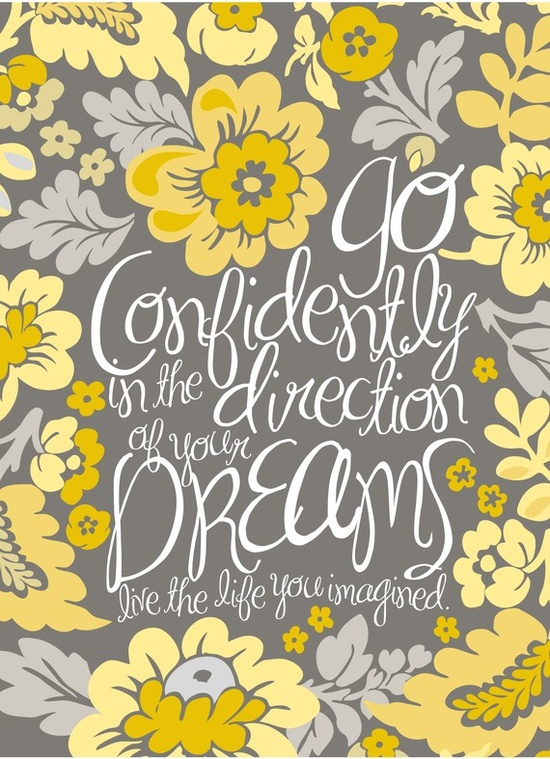 go confidently in the direction of your dreams,live the life you've imagined